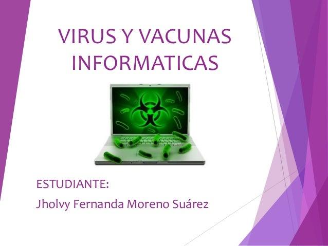 VIRUS Y VACUNAS INFORMATICAS ESTUDIANTE: Jholvy Fernanda Moreno Suárez