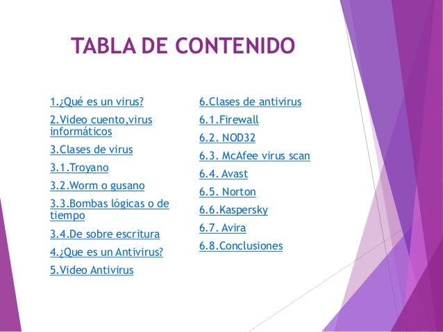 TABLA DE CONTENIDO 1.¿Qué es un virus? 2.Video cuento,virus informáticos 3.Clases de virus 3.1.Troyano 3.2.Worm o gusano 3...