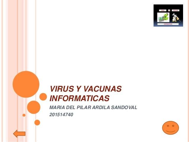 VIRUS Y VACUNAS INFORMATICAS MARIA DEL PILAR ARDILA SANDOVAL 201514740