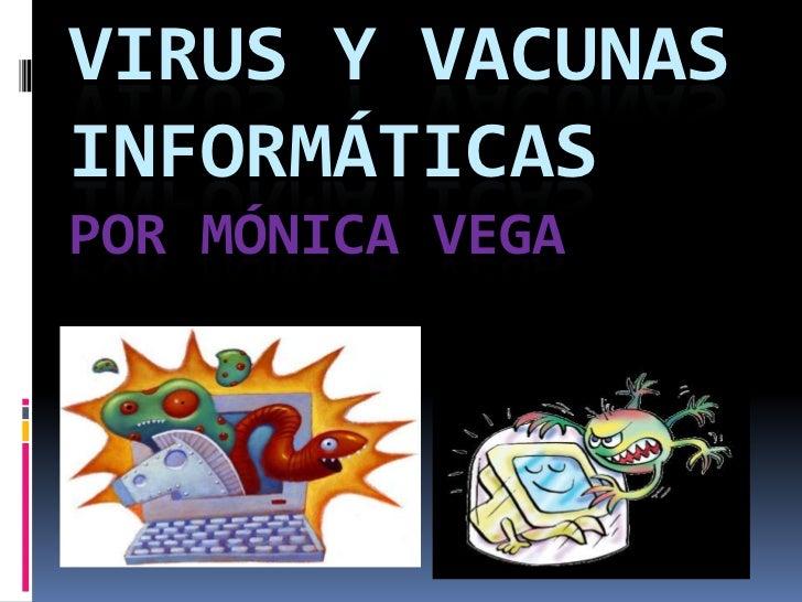 VIRUS Y VACUNASINFORMÁTICASPOR MÓNICA VEGA