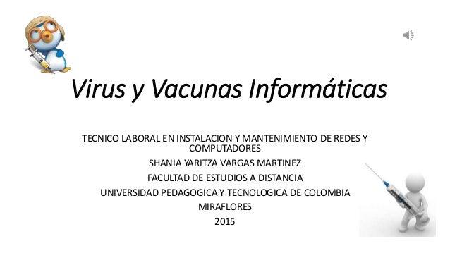 Virus y Vacunas Informáticas TECNICO LABORAL EN INSTALACION Y MANTENIMIENTO DE REDES Y COMPUTADORES SHANIA YARITZA VARGAS ...