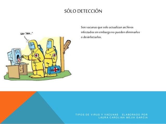 DETECCIÓN Y DESINFECCIÓN son vacunas quedetectan archivos infectados y que pueden desinfectarlos. T I P O S D E V I R U S ...