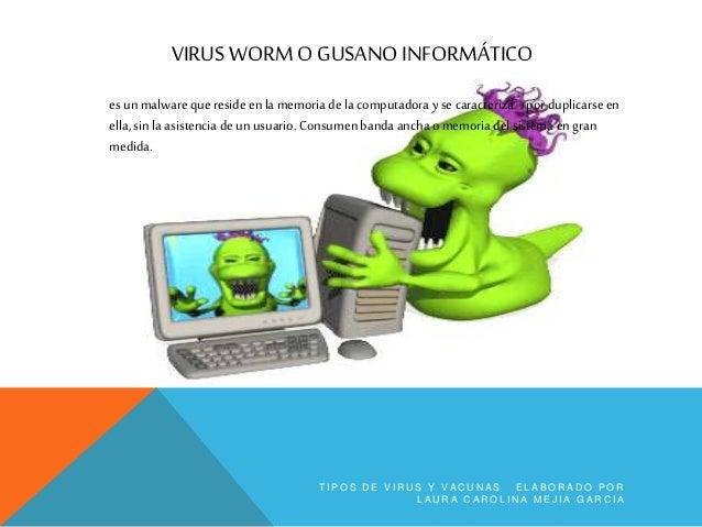 CABALLO DE TROYA este virus se esconde en unprograma legítimo que,al ejecutarlo, comienzaa dañar la computadora. Afecta a ...
