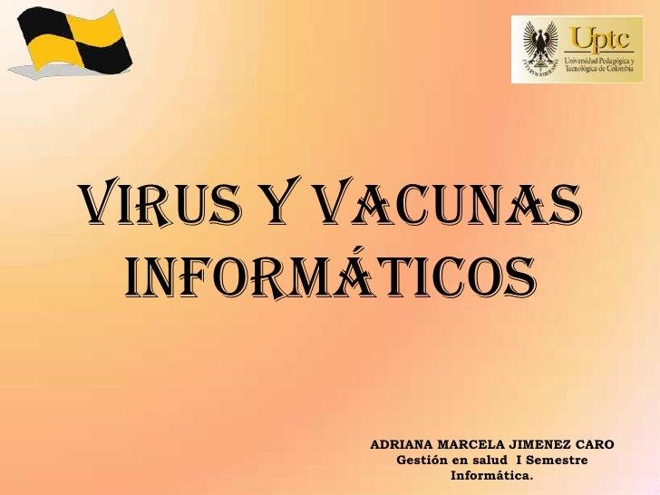 VIRUS Y VACUNAS INFORMÁTICOS        ADRIANA MARCELA JIMENEZ CARO           Gestión en salud I Semestre                   I...