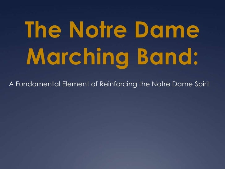 The Notre Dame Marching Band:<br />A Fundamental Element of Reinforcing the Notre Dame Spirit <br />The Notre Dame Marchin...