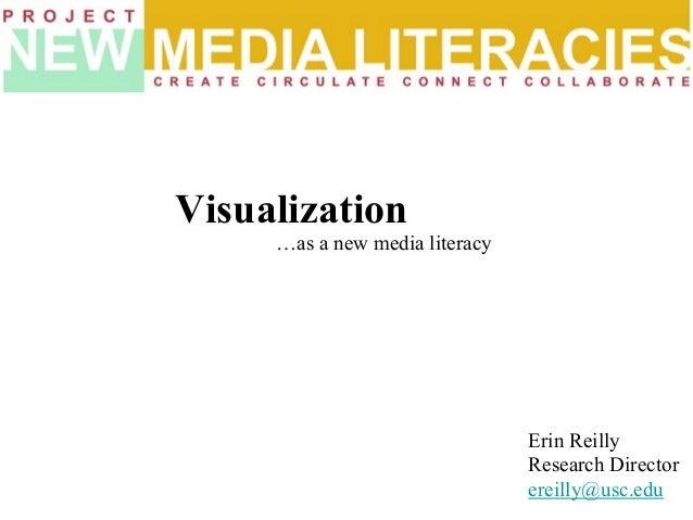 …as a new media literacy Visualization Erin Reilly Research Director ereilly@usc.edu