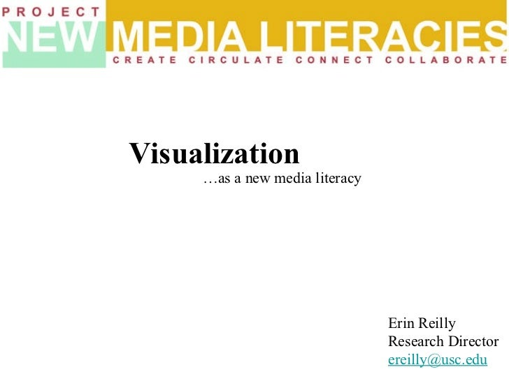 … as a new media literacy Visualization Erin Reilly Research Director [email_address]