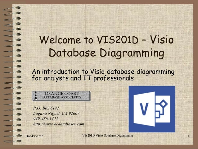 VIS201D Visio Database Digramming 1 An introduction to Visio database diagramming for analysts and IT professionals P.O. B...