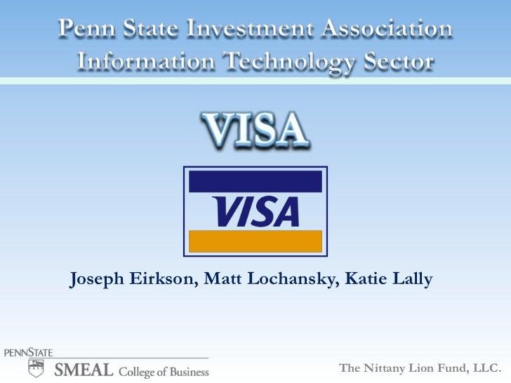 Penn State Investment AssociationInformation Technology Sector<br />VISA<br />Joseph Eirkson, Matt Lochansky, Katie Lally<...