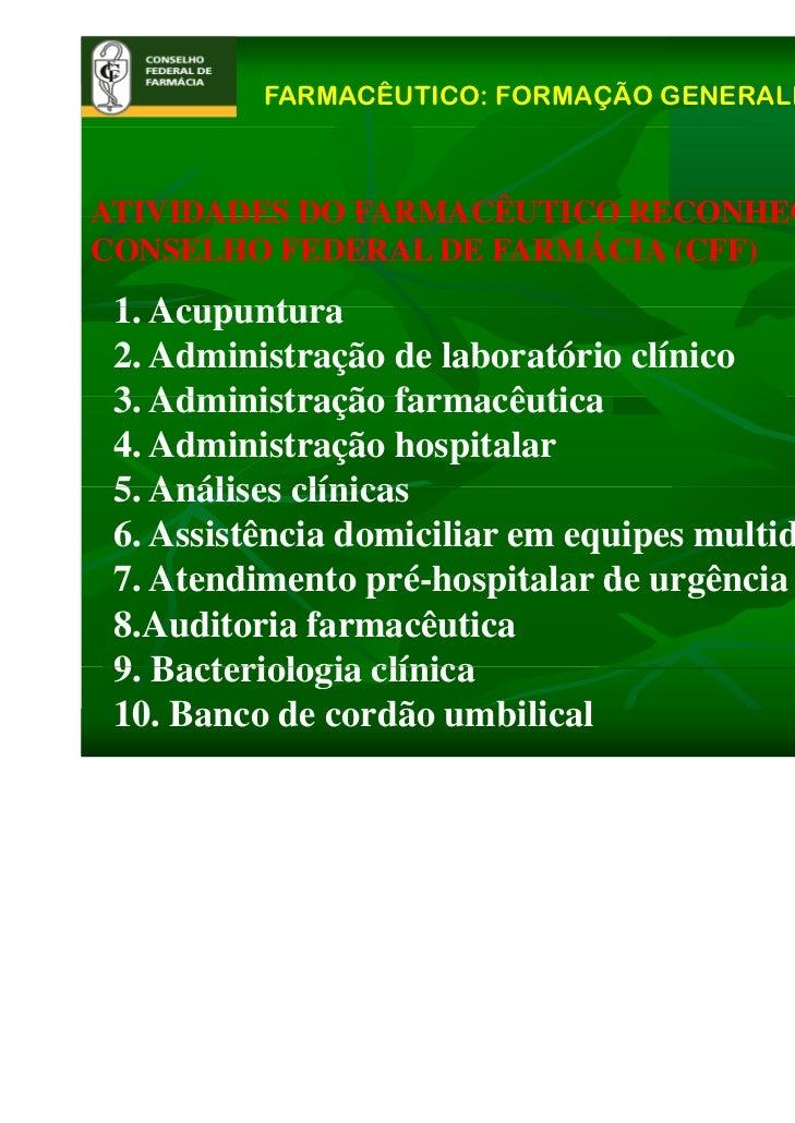 FARMACÊUTICO: FORMAÇÃO GENERALISTAATIVIDADES DO FARMACÊUTICO RECONHECIDAS PELOCONSELHO FEDERAL DE FARMÁCIA (CFF) 1. 1 Acup...