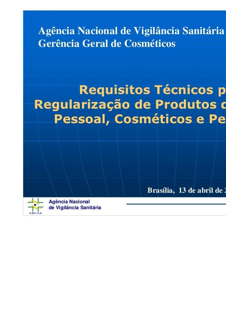 Agência Nacional de Vigilância SanitáriaGerência Geral de Cosméticos      Requisitos Técnicos paraRegularização de Produto...