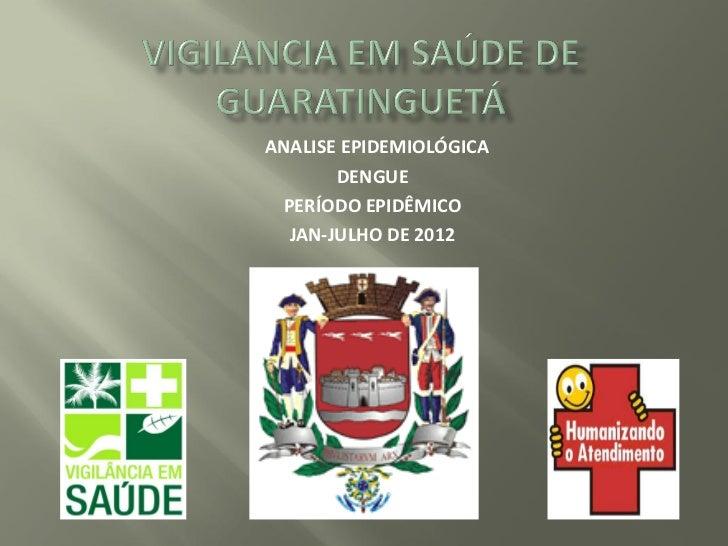 ANALISE EPIDEMIOLÓGICA       DENGUE PERÍODO EPIDÊMICO  JAN-JULHO DE 2012