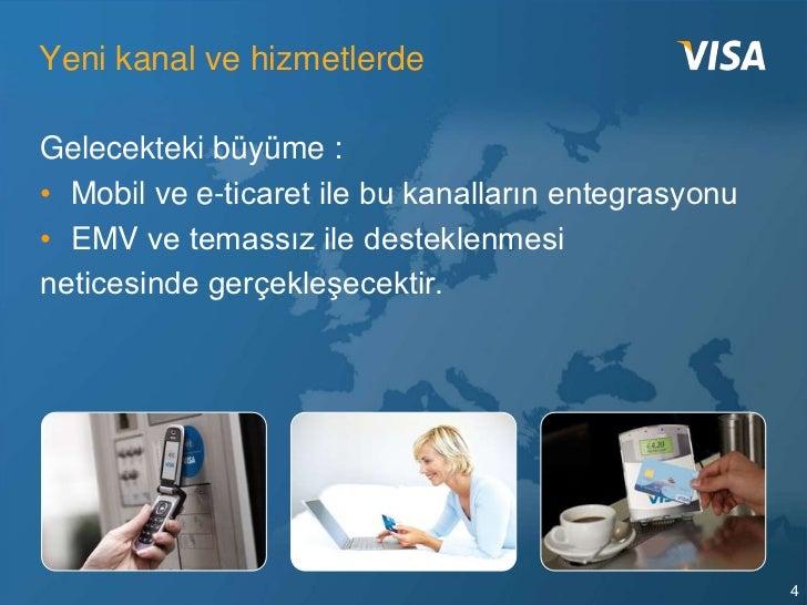 Yeni kanal ve hizmetlerdeGelecekteki büyüme :• Mobil ve e-ticaret ile bu kanalların entegrasyonu• EMV ve temassız ile dest...