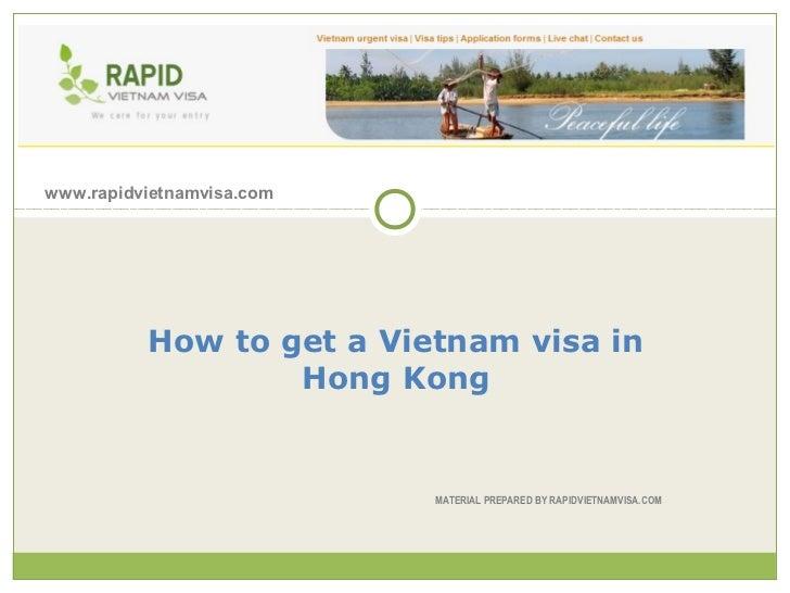 www.rapidvietnamvisa.com          How to get a Vietnam visa in                  Hong Kong                           MATERI...