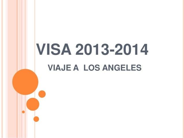 VISA 2013-2014 VIAJE A LOS ANGELES