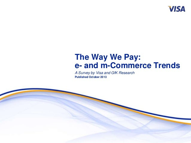 The Way We Pay: e- and m-Commerce Trends A Survey by Visa and GfK Research Published October 2013