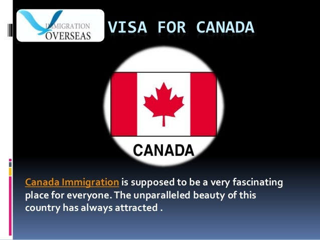 VISA FOR CANADA Canada Immigration is supposed to be a very fascinating place for everyone.The unparalleled beauty of this...