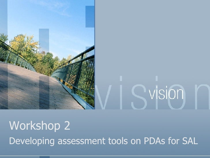 Workshop 2 Developing assessment tools on PDAs for SAL