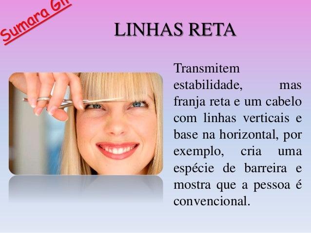LINHAS RETA Transmitem estabilidade, mas franja reta e um cabelo com linhas verticais e base na horizontal, por exemplo, c...