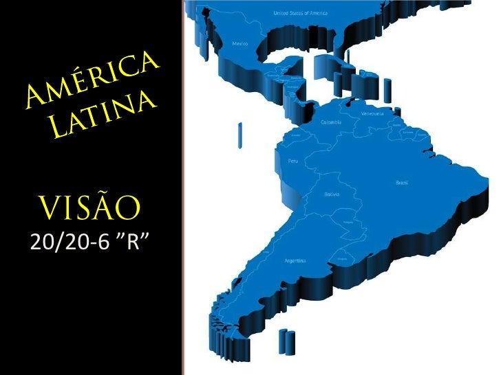 """América Latina<br />VISÃO<br />20/20-6 """"R""""<br />"""