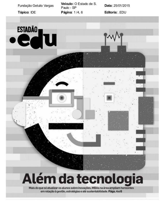 Fundação Getulio Vargas Veículo: O Estado de S. Paulo - SP Data: 25/01/2015 Tópico: IDE Página: 1 /4, 6 Editoria: .EDU
