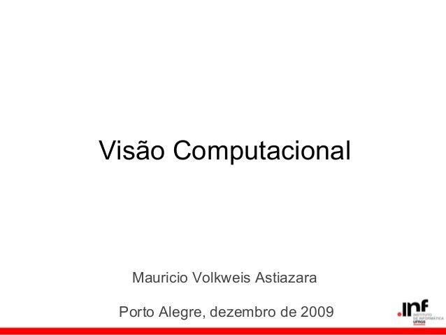 Visão ComputacionalMauricio Volkweis AstiazaraPorto Alegre, dezembro de 2009