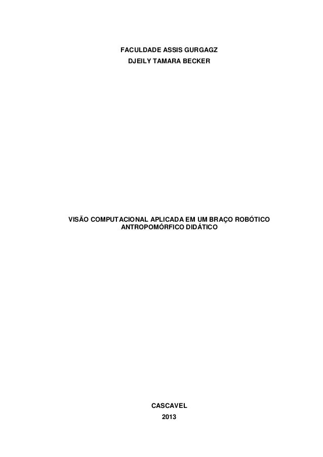 FACULDADE ASSIS GURGAGZ DJEILY TAMARA BECKER  VISÃO COMPUTACIONAL APLICADA EM UM BRAÇO ROBÓTICO ANTROPOMÓRFICO DIDÁTICO  C...