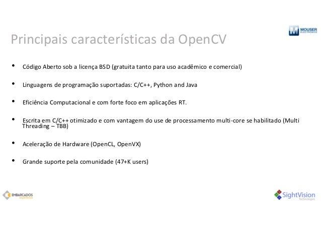 Principais características daOpenCV • CódigoAbertosobalicençaBSD(gratuitatantoparausoacadêmicoecomercial) • L...