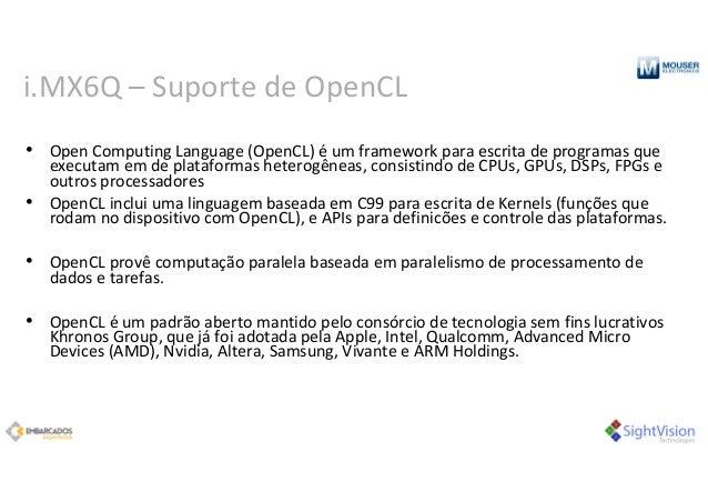 i.MX6Q– Suporte deOpenCL • OpenComputingLanguage(OpenCL)éumframeworkparaescrita deprogramas que executam em de...