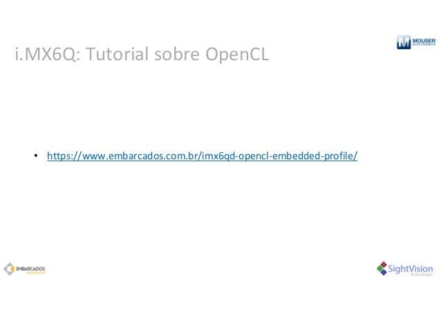 i.MX6Q:Tutorialsobre OpenCL • https://www.embarcados.com.br/imx6qd‐opencl‐embedded‐profile/