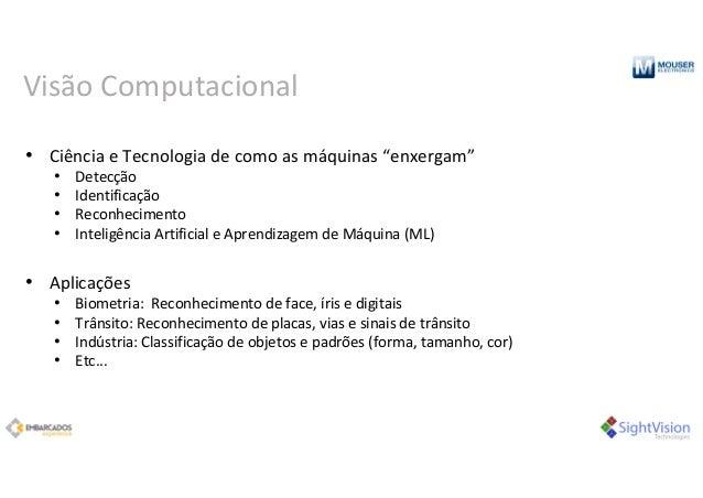"""Visão Computacional • CiênciaeTecnologiadecomoasmáquinas""""enxergam"""" • Detecção • Identificação • Reconhecimento • I..."""