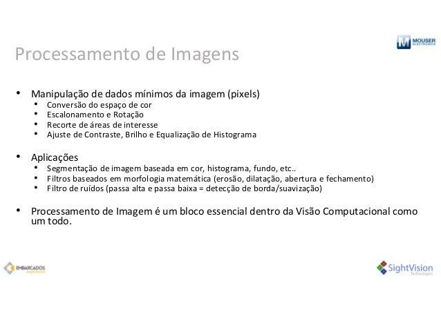 Processamento deImagens • Manipulaçãodedadosmínimosdaimagem(pixels) • Conversãodoespaçodecor • Escalonamentoe...