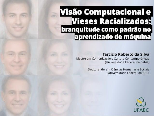 Visão Computacional e Vieses Racializados: branquitude como padrão no aprendizado de máquina Tarcízio Roberto da Silva Mes...