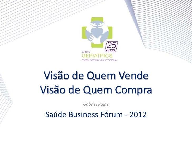 Visão de Quem VendeVisão de Quem Compra          Gabriel PalneSaúde Business Fórum - 2012