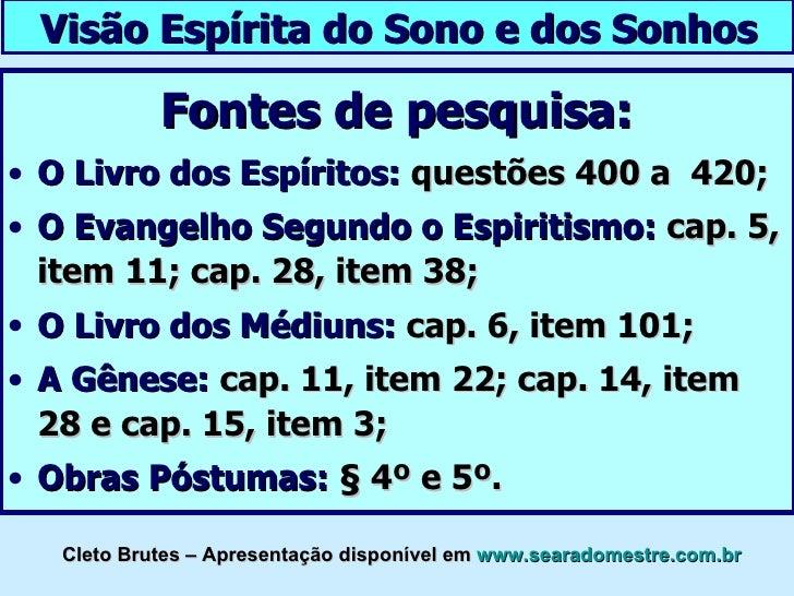 Visão Espírita do Sono e dos Sonhos            Fontes de pesquisa:• O Livro dos Espíritos: questões 400 a 420;• O Evangelh...