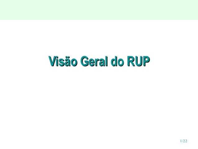 Visão Geral do RUP  1/22