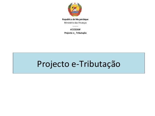 Republica de Moçambique       Ministério das Finanças                --------              AT/CEDSIF        Projecto e_ Tr...