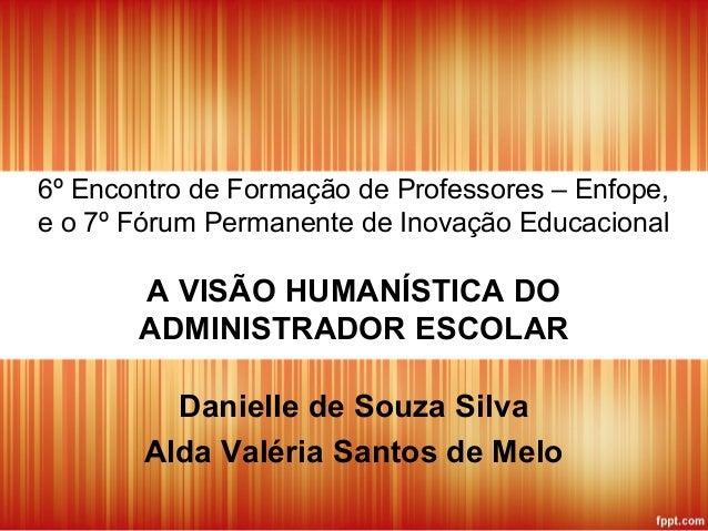 6º Encontro de Formação de Professores – Enfope,e o 7º Fórum Permanente de Inovação EducacionalA VISÃO HUMANÍSTICA DOADMIN...