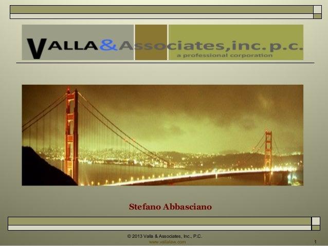 Stefano Abbasciano  © 2013 Valla & Associates, Inc., P.C. www.vallalaw.com  1