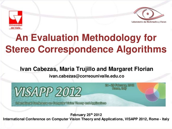 An Evaluation Methodology for Stereo Correspondence Algorithms         Ivan Cabezas, Maria Trujillo and Margaret Florian  ...