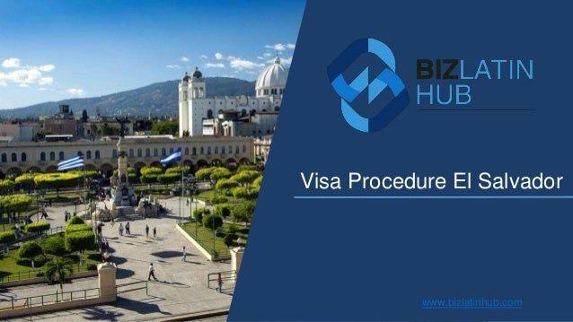 Visa Procedure El Salvador www.bizlatinhub.com