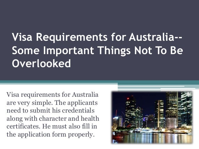 Visa Requirements for Australia-- Some Important Things Not To Be Overlooked Visa requirements for Australia are very simp...