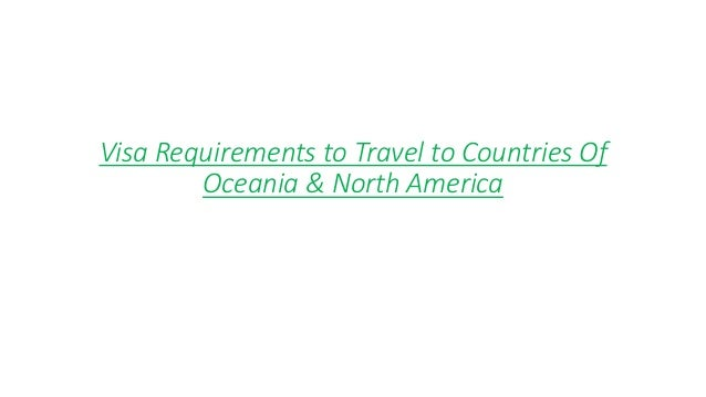 Visa Requirements to Travel to Countries Of Oceania & North America
