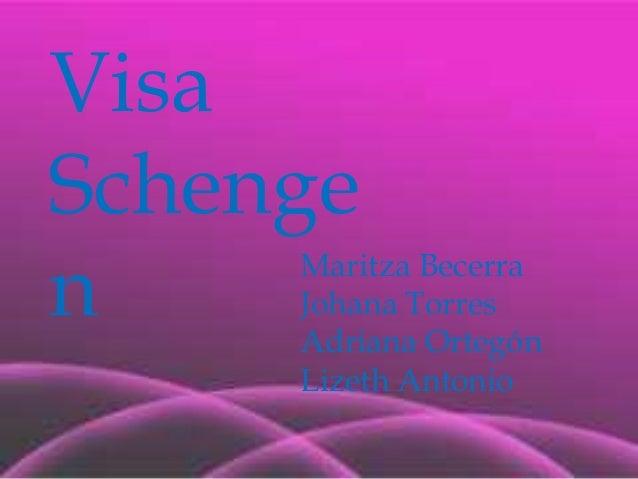 Visa Schenge n Maritza Becerra Johana Torres Adriana Ortegón Lizeth Antonio
