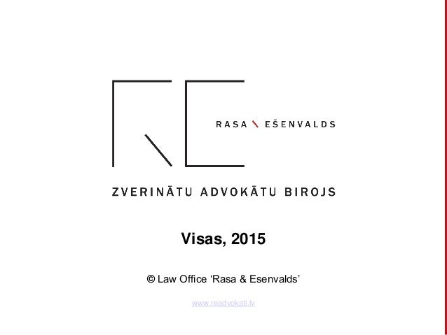 Visas, 2015 © Law Office 'Rasa & Esenvalds' www.readvokati.lv