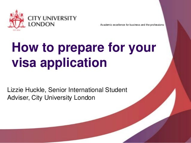 Academic excellence for business and the professions  How to prepare for your visa application Lizzie Huckle, Senior Inter...
