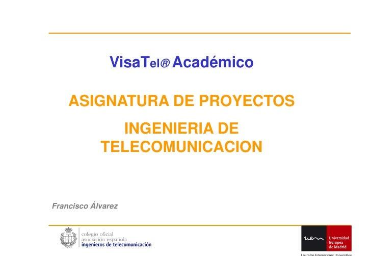 VisaTel® Académico      ASIGNATURA DE PROYECTOS               INGENIERIA DE             TELECOMUNICACION   Francisco Álvar...