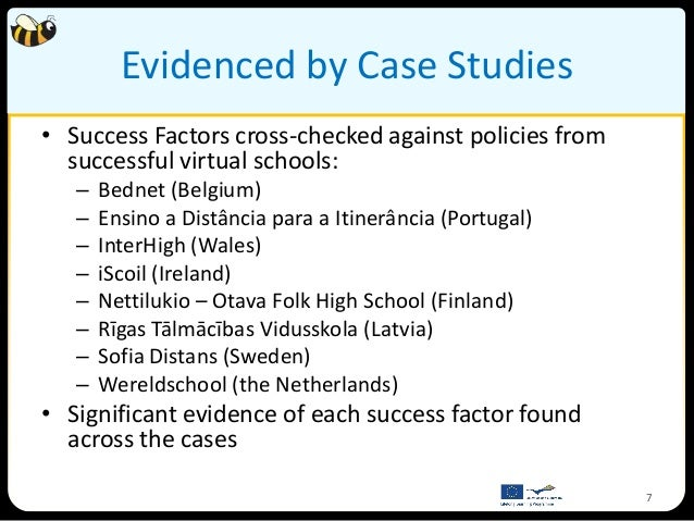 Evidenced by Case Studies• Success Factors cross-checked against policies from  successful virtual schools:   –   Bednet (...