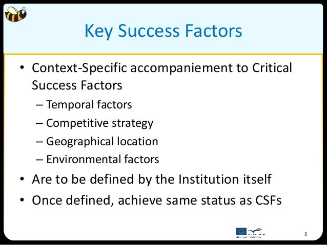 Key Success Factors• Context-Specific accompaniement to Critical  Success Factors  – Temporal factors  – Competitive strat...