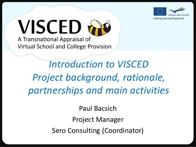 Introduction to VISCED Project background, rationale,partnerships and main activities             Paul Bacsich           P...